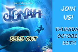 Sight and Sound Trip to see JONAH!